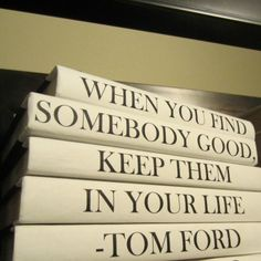"Tom Ford Quote Book Set | Clayton Gray Home | words of inspiration ""When you find somebody good, keep them in your life."""