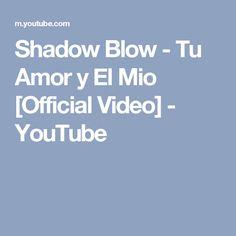 Shadow Blow - Tu Amor y El Mio [Official Video] - YouTube