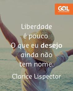 """""""Liberdade é pouco. O que eu desejo ainda não tem nome"""" (Clarice Lispector)"""