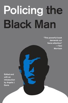 Policing the Black Man: Arrest, Prosecution, and Imprisonment edited by Angela Davis Black Man, Date, Books By Black Authors, Black Books, Good Books, Books To Read, Deep Books, Bryan Stevenson, Angela Davis