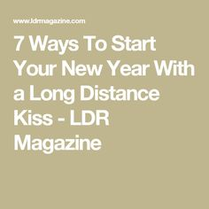 7 Ways To Start Your New Year With a Long Distance Kiss - LDR Magazine