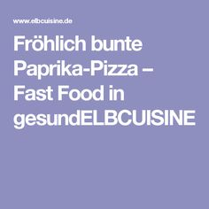 Fröhlich bunte Paprika-Pizza – Fast Food in gesundELBCUISINE