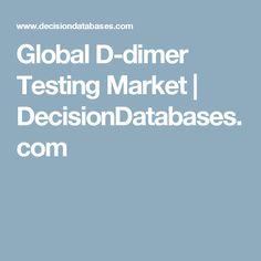 Global D-dimer Testing Market   DecisionDatabases.com