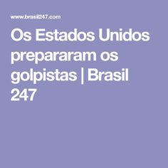 Os Estados Unidos prepararam os golpistas | Brasil 247