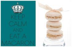 Keep Calm and Eat a Macaron <3