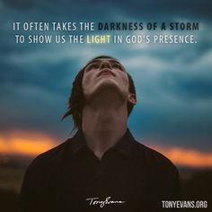 It often takes the darkness of a storm to show us the light in God's presence.