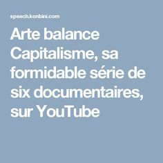 Arte balance Capitalisme, sa formidable série de six documentaires, sur YouTube