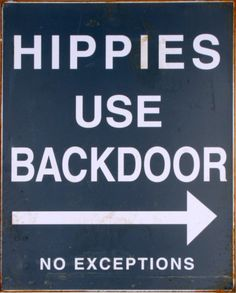 "Change that to ""Hippies use any door"" Make this yourself from old scrap wood on the cheap/free ;)"