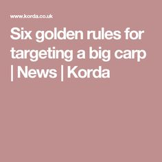 Six golden rules for targeting a big carp | News | Korda