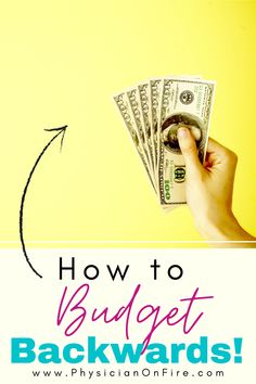 Budgeting That You Won't Hate: The Backwards Budget - Physician on FIRE Budgeting Finances, Budgeting Tips, Wealth Management, Money Management, Making A Budget, Making Ideas, Living On A Budget, Frugal Living, Early Retirement