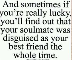 Very true :) gotta date your best friend!