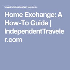 Home Exchange: A How-To Guide | IndependentTraveler.com