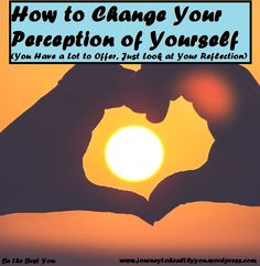 How to Change Your Perception of Yourself  You are #beautiful, you have a lot to offer. Change your #perception of yourself to that of #positivity. You deserve to think highly of yourself. When you can do so, you will accomplish so much more! Trust me!  #WeightLoss #LosingWeight #Fitness #HealthyLiving #HealthyEating #SelfImage #SelfCare