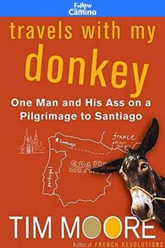 #Book This is one of the most entertaining books about the Camino. It recounts the story of the British travel writer Tim Moore, he walked the Camino from Valcarlos to Santiago de Compostela having as a travel companion a donkey named Shinto. Tim was looking to release his load by using Shinto as the carrier of his cargo without knowing that he was just adding a 200-kilogram package of obstinacy, phobias, and more or less stoic forbearance to his load. More info: British Travel, The Camino, French Revolution, Phobias, Learning To Be, Pilgrimage, Guide Book, Donkey, Writer