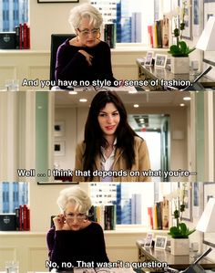 And you have no style.. ~ The Devil Wears Prada (2006) ~ Movie Quotes