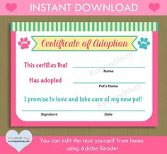 Its fun and easy to personalize these cute pet adoption certificates yourself from home! Instant Download- no waiting! ♥ HERES HOW ****************************** - Purchase, and after payment clears you can INSTANTLY DOWNLOAD files. - Open using Adobe Reader, type over my sample text (in designed areas) - You (or child) will need to handwrite in where it asks for childs name, new pets name, signature and date - Print, cut out and youre all ready to PARTY! - Adobe Reader is an easy to use…