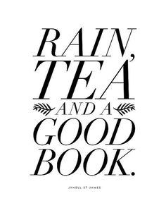 My motto//Rain Tea and a Good Book Type Deluxe Print in by theloveshop; this pinner's comment: make that rain, tea and a good mystery and I'm your gal! Tea And Books, I Love Books, Good Books, Books To Read, Quotes About Reading Books, Tea Quotes, Book Quotes, Quotes About Tea, Cafe Quotes