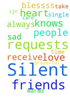 Silent requests for my friends in need and for myself - Silent requests for my friends in need and for myself God knows. thank you dear prayerful people as always it warms my sad heart every single time to receive the prayers I do. take care God blessss. IJN, AMEN. WITH LOVE. C. Posted at: https://prayerrequest.com/t/TGJ #pray #prayer #request #prayerrequest
