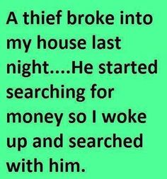 A thief broke into my house last night - http://jokideo.com/a-thief-broke-into-my-house-last-night/