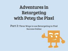 Adventures with Petey the Retargeting Pixel continue! In this, the second part of our Petey the Pixel series, Petey dives straight into three different retarge…