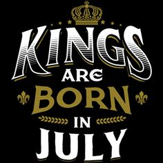 """""""Kings Are Born in July"""" - Were you born in July? Then this birthday shirt is for you. This design is also perfect as a bday gift!"""