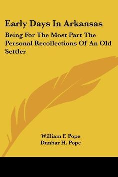 I want to read this history: Early Days In Arkansas: Being For The Most Part The Personal Recollections Of An Old Settler by William F. Pope