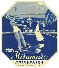"Cool vintage image of Crikvenica Hotel Miramare Vintage Luggage Label from 1950s - spent many nights closing the ""disco"" at this hotel during the summer of 1976!!!"