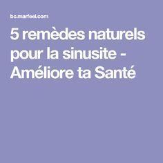 5 remèdes naturels pour la sinusite - Améliore ta Santé Cellulite, Purifier, Stuff Stuff, Natural Remedies, Gentleness, Blood Vessels