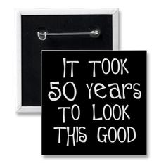 50th Birthday, 50 years to look this good! Pinback Button http://www.zazzle.com/50th_birthday_50_years_to_look_this_good_button-145542165816172230?rf=238194283948490074 $2.20 #gifts #birthday