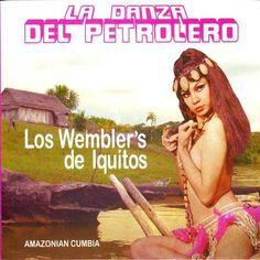 Los Wembler's De Iquitos - La Danza Del Petrolero