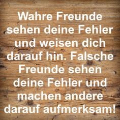 Wahre Freunde sehen deine Fehler und weisen dich darauf hin. Falsche Freunde sehen deine Fehler und machen andere darauf aufmerksam! Fake Friends, Wise Quotes, True Words, Positive Thoughts, Quote Of The Day, Quotations, Wisdom, Lettering, Sayings