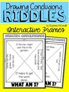 Free: Riddles are a great way to introduce drawing conclusions to the youngest learners.  The Drawing Conclusion frames are interactive.  Students cut and fold open the frame then illustrate/write the answer to the riddle on the inside.  A blank frame is included so students can create their own riddle and have their classmates draw conclusions.