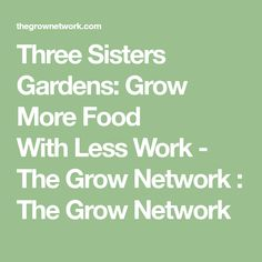 Three Sisters Gardens: Grow More Food With Less Work - The Grow Network : The Grow Network