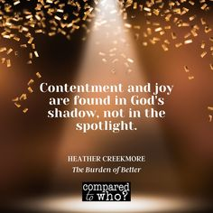 "Contentment and joy – not as elusive as you might think. Maybe all it takes is giving up control and getting out of God's way, letting him take the lead and the glory. Read more life-changing advice in Heather Creekmore's new book ""The Burden of Better."" #burdenofbetter #comparedtowho #christianauthor #newbook Christian Girls, Christian Movies, Christian Marriage, Christian Quotes, Love Your Family, Love Your Life, Healthy Body Images, Happy Parents, Identity In Christ"