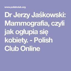 Dr Jerzy Jaśkowski: Mammografia, czyli jak ogłupia się kobiety. - Polish Club Online Health, Life, Flat, House, Literatura, Bass, Health Care, Home, Homes