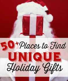 50+ places to find unique or unusual holiday gifts.