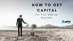 How to Get Capital For Your Startup Business