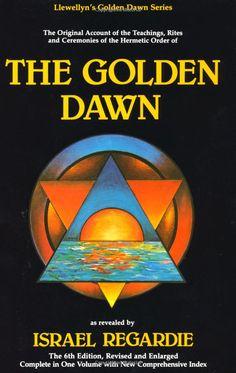 The Golden Dawn: The Original Account of the Teachings, Rites & Ceremonies of the Hermetic Order - Israel Regardie
