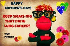 Pass it on lung cancer warriors. Lung Cancer, Happy Mothers Day, Monkeys, Lunges, Warriors, Phoenix, Action, Mom, Rompers