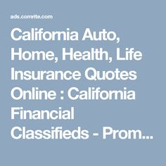California Auto, Home, Health, Life Insurance Quotes Online : California Financial Classifieds            -             Promax Insurance Agency, a Mercury authorized agent, provides cheapest insurance quotes in California cities & counties like Fontana, Corona, LA, OC, Southern California. For more information visit us at: www.promaxinsuranceagency.com