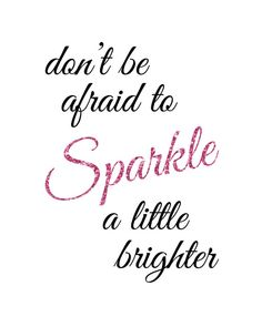 Don't be afraid to sparkle a little brighter.