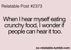 I always think this when I'm eating popcorn at a movie theater. Hmmmmm can I hear them eating their popcorn?