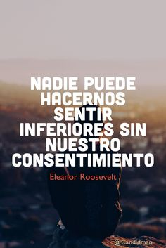 """Nadie puede hacernos sentir inferiores sin nuestro #Consentimiento"". #EleanorRoosevelt #FrasesCelebres @candidman"