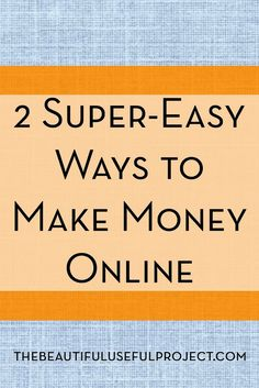 Looking for easy ways to make a little extra money online? These two methods are effortless!