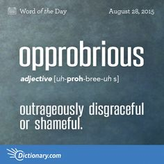 Opprobrious - outrageously disgraceful or shameful: opprobrious conduct.
