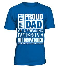 # 911 Dispatcher Dad   I'm  Proud Dad of Freaking Awesome 911 Dispatcher T Shirt .  HOW TO ORDER:1. Select the style and color you want: 2. Click Reserve it now3. Select size and quantity4. Enter shipping and billing information5. Done! Simple as that!TIPS: Buy 2 or more to save shipping cost!This is printable if you purchase only one piece. so dont worry, you will get yours.Guaranteed safe and secure checkout via:Paypal | VISA | MASTERCARD