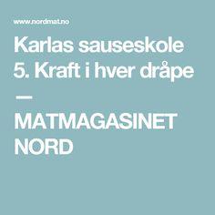 Karlas sauseskole 5. Kraft i hver dråpe — MATMAGASINET NORD