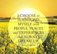 I choose surround myself with people, places and experiences that always lift me up. ❤️☀️