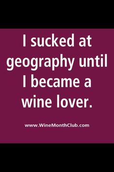 Si vrai: I sucked at geography until I became a wine lover. via sélection de Christine Wine Club Monthly, Traveling Vineyard, Make Your Own Wine, Wine Quotes, Wine Sayings, Wine Gift Boxes, Hand Painted Wine Glasses, Wine Decor, Personalized Wine