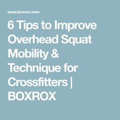 6 Tips to Improve Overhead Squat Mobility & Technique for Crossfitters | BOXROX